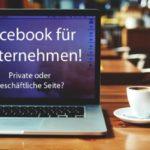 Unterschiede zwischen privaten und geschäftlichen Facebook Seiten